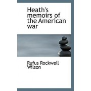 Heath's Memoirs of the American War by Rufus Rockwell Wilson