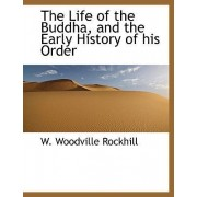 The Life of the Buddha, and the Early History of His Order by W Woodville Rockhill