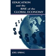 Education and the Rise of the Global Economy by Joel Spring