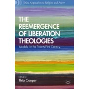 The Reemergence of Liberation Theologies: Models for the Twenty-First Century