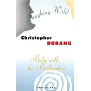 Baby with the Bathwater / Laughing Wild by Christopher Durang