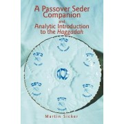 A Passover Seder Companion and Analytic Introduction to the Haggadah by Martin Sicker