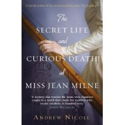 The Secret Life And Curious Death Of Miss Jean Milne by Andrew Nicoll