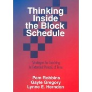 Thinking Inside the Block Schedule by Pamela M. Robbins