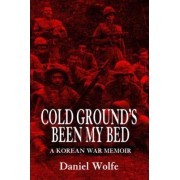 Cold Ground's Been My Bed by Daniel Wolfe