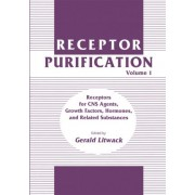Receptor Purification: Receptors for CNS Agents, Growth Factors, Hormones, and Related Substances v. 1 by Gerald Litwack