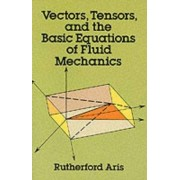 Rutherford Aris Vectors, Tensors and the Basic Equations of Fluid Mechanics (Dover Books on Mathematics)
