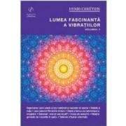 Lumea fascinanta a vibratiilor vol.1 - Henri Chretien