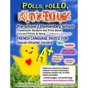 Pollo, Pollo, Lets Learn the French Alphabet Pre-School / Elemetary School Classroom Student Aid Print Book Cut-Out Prints & Hang by Grace Divine
