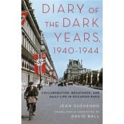 Diary of the Dark Years, 1940-1944: Collaboration, Resistance, and Daily Life in Occupied Paris