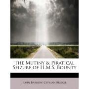 The Mutiny & Piratical Seizure of H.M.S. Bounty by Sir John Barrow