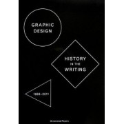 Graphic Design: History in the Writing (1983 - 2011) by Sara De Bondt