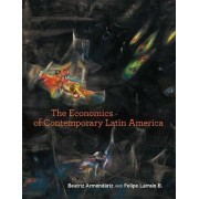 The Economics of Contemporary Latin America by Beatriz Armendariz