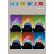 I Will Not Sing Alone by J. L. Bell