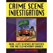 Crime Scene Investigations: Real Life Science Activities for the Elementary Grades by Pam Walker