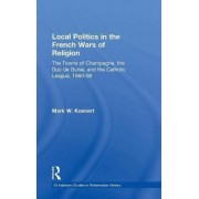 Local Politics in the French Wars of Religion by Mark W. Konnert