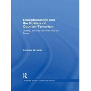 Exceptionalism and the Politics of Counter-terrorism by Andrew W. Neal