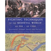 Fighting Techniques of the Medieval World AD 500-AD 1500 by Matthew Bennett