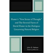 Hume's New Scene of Thought and the Several Faces of David Hume in the Dialogues Concerning Natural Religion by John O. Nelson