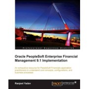 Oracle PeopleSoft Enterprise Financial Management 9.1 Implementation by Ranjeet Yadav