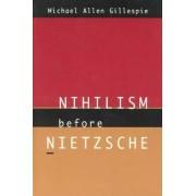 Nihilism Before Nietzsche by Michael Allen Gillespie