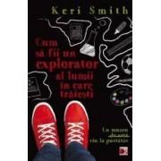 Cum sa fii un bun explorator al lumii in care traiesti - Keri Smith