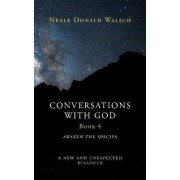 Conversations with God: Awaken the Species - A New and Unexpected Dialogue Book 4 by Neale Donald Walsch