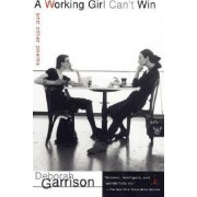 A Working Girl Can't Win by Deborah Garrison