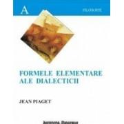 Formele elementare ale dialecticii - Jean Piaget