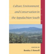 Culture, Environment, and Conservation in the Appalachian South by Benita J. Howell