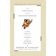 Trouble with Testosterone: And Other Essays on the Biology of the Human Predicament