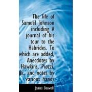 The Life of Samuel Johnson Including a Journal of His Tour to the Hebrides by James Boswell