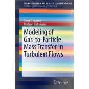 Modeling of Gas-to-Particle Mass Transfer in Turbulent Flows 2018 by Sean C. Garrick