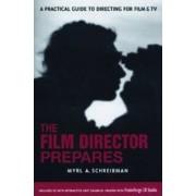 The Film Director Prepares by Myrl A. Schreibman