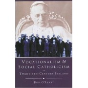 Vocationalism and Social Catholicism in Twentieth-century Ireland by Don O'Leary