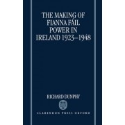 The Making of Fianna Fail Power in Ireland 1923-1948 by Lecturer in European Politics Richard Dunphy