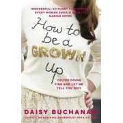 How to be a Grown Up by Daisy Buchanan
