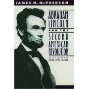 Abraham Lincoln and the Second American Revolution by James M. McPherson