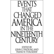 Events That Changed America in the Nineteenth Century by John E. Findling
