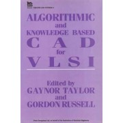 Algorithmic and Knowledge Based CAD for VLSI by Gaynor Taylor