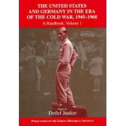 The United States and Germany in the Era of the Cold War 2 Volume Set by Detlef Junker
