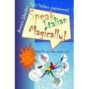 Parla L'Italiano Magicamente! Speak Italian Magically! by Antonio Libertino