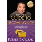 Rich Dad's Guide to Becoming Rich without Cutting Up Your Credit Cards by Robert T. Kiyosaki