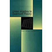 Linear Algebra for Quantum Theory by Per-Olov Lowden