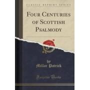 Four Centuries of Scottish Psalmody (Classic Reprint) by Millar Patrick