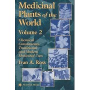Medicinal Plants of the World: Chemical Constituents, Traditional and Modern Medicinal Uses v. 2 by Ivan A. Ross