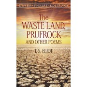 The Waste Land, Prufrock, and Other Poems by T. S. Eliot