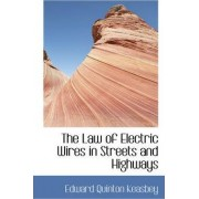 The Law of Electric Wires in Streets and Highways by Edward Quinton Keasbey