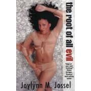 The Root of All Evil by Joylynn M. Jossel