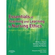 Essentials of Teaching and Learning in Nursing Ethics by Anne Davis